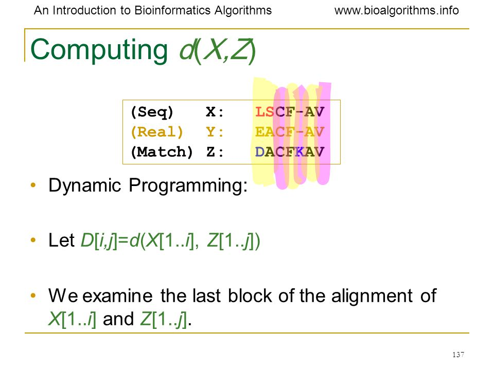 Computing d(X,Z) Dynamic Programming: Let D[i,j]=d(X[1..i], Z[1..j])